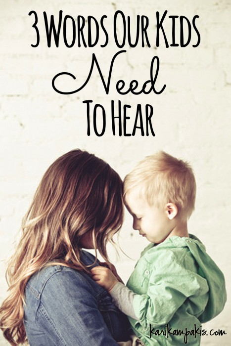 3 Words Our Kids Need To Hear